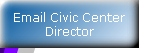 Email Civic Center Director